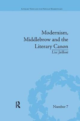 Modernism, Middlebrow and the Literary Canon: The Modern Library Series, 1917-1955 - Literary Texts and the Popular Marketplace (Paperback)