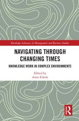 Navigating Through Changing Times: Knowledge Work in Complex Environments - Routledge Advances in Management and Business Studies (Hardback)