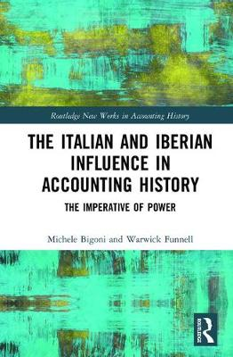 The Italian and Iberian Influence in Accounting History: The Imperative of Power - Routledge New Works in Accounting History (Hardback)