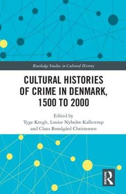 Cultural Histories of Crime in Denmark, 1500 to 2000 - Routledge Studies in Cultural History 55 (Hardback)