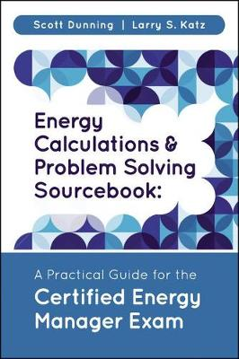 Energy Calculations and Problem Solving Sourcebook: A Practical Guide for the Certified Energy Manager Exam (Hardback)