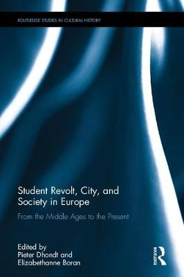 Student Revolt, City, and Society in Europe: From the Middle Ages to the Present - Routledge Studies in Cultural History 52 (Hardback)