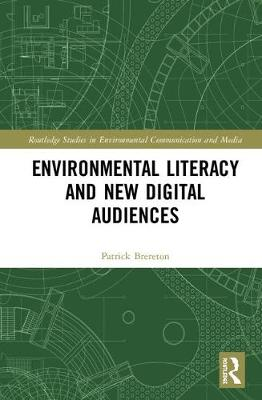 Environmental Literacy and New Digital Audiences - Routledge Studies in Environmental Communication and Media (Hardback)