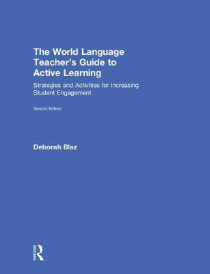 The World Language Teacher's Guide to Active Learning: Strategies and Activities for Increasing Student Engagement (Hardback)