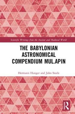 The Babylonian Astronomical Compendium MUL.APIN - Scientific Writings from the Ancient and Medieval World (Hardback)