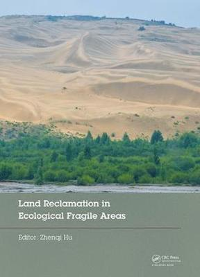 Land Reclamation in Ecological Fragile Areas: Proceedings of the 2nd International Symposium on Land Reclamation and Ecological Restoration (LRER 2017), October 20-23, 2017, Beijing, PR China (Hardback)