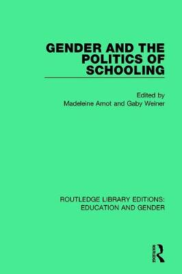 Gender and the Politics of Schooling - Routledge Library Editions: Education and Gender (Hardback)