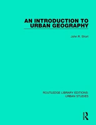 An Introduction to Urban Geography - Routledge Library Editions: Urban Studies (Hardback)