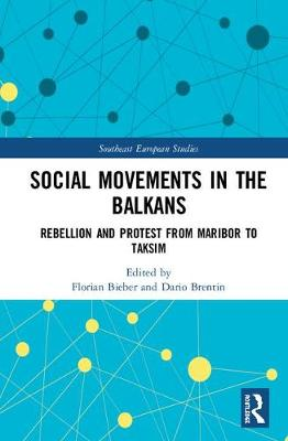 Social Movements in the Balkans: Rebellion and Protest from Maribor to Taksim - Southeast European Studies (Hardback)
