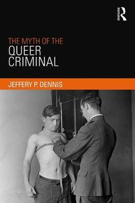 The Myth of the Queer Criminal (Hardback)