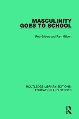 Masculinity Goes to School - Routledge Library Editions: Education and Gender (Hardback)