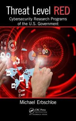 Threat Level Red: Cybersecurity Research Programs of the U.S. Government (Hardback)