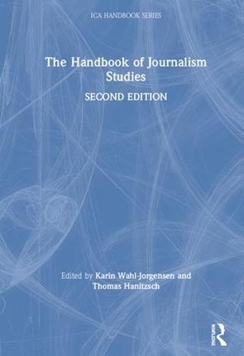 The Handbook of Journalism Studies - ICA Handbook Series (Hardback)