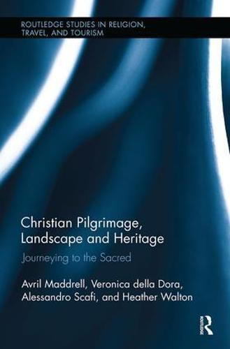 Christian Pilgrimage, Landscape and Heritage: Journeying to the Sacred - Routledge Studies in Pilgrimage, Religious Travel and Tourism (Paperback)