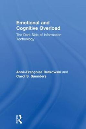 Emotional and Cognitive Overload: The Dark Side of Information Technology (Hardback)
