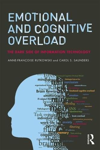 Emotional and Cognitive Overload: The Dark Side of Information Technology (Paperback)