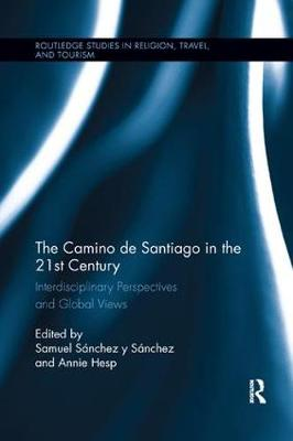 The Camino de Santiago in the 21st Century: Interdisciplinary Perspectives and Global Views - Routledge Studies in Pilgrimage, Religious Travel and Tourism (Paperback)
