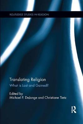 Translating Religion: What is Lost and Gained? - Routledge Studies in Religion (Paperback)