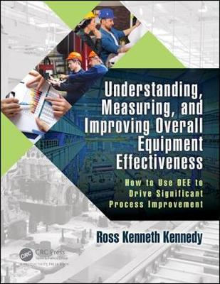 Understanding, Measuring, and Improving Overall Equipment Effectiveness: How to Use OEE to Drive Significant Process Improvement (Paperback)