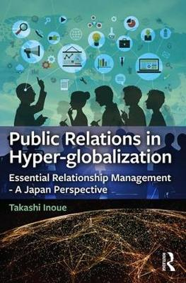 Public Relations in Hyper-globalization: Essential Relationship Management - A Japan Perspective (Paperback)