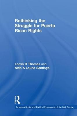 Rethinking the Struggle for Puerto Rican Rights - American Social and Political Movements of the 20th Century (Hardback)