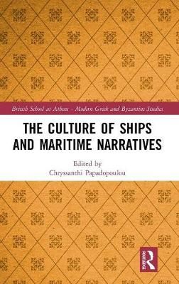 The Culture of Ships and Maritime Narratives - British School at Athens - Modern Greek and Byzantine Studies 7 (Hardback)