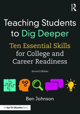 Teaching Students to Dig Deeper: Ten Essential Skills for College and Career Readiness (Paperback)