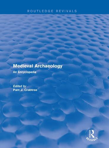 : Medieval Archaeology (2001): An Encyclopedia - Routledge Revivals: Routledge Encyclopedias of the Middle Ages 5 (Hardback)