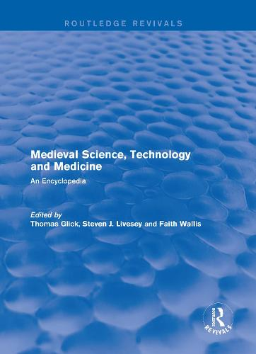 : Medieval Science, Technology and Medicine (2006): An Encyclopedia - Routledge Revivals: Routledge Encyclopedias of the Middle Ages 11 (Hardback)