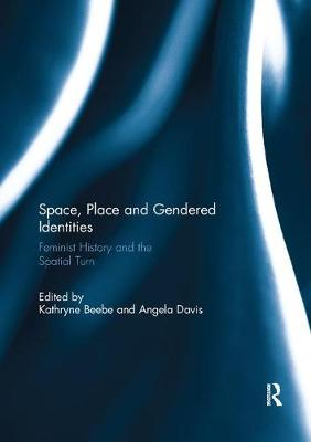 Space, Place and Gendered Identities: Feminist History and the Spatial Turn (Paperback)