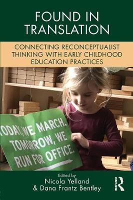 Found in Translation: Connecting Reconceptualist Thinking with Early Childhood Education Practices - Changing Images of Early Childhood (Paperback)