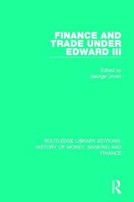 Finance and Trade Under Edward III - Routledge Library Editions: History of Money, Banking and Finance (Paperback)