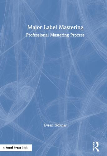 Major Label Mastering: Professional Mastering Process (Hardback)