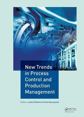 New Trends in Process Control and Production Management: Proceedings of the International Conference on Marketing Management, Trade, Financial and Social Aspects of Business (MTS 2017), May 18-20, 2017, Kosice, Slovak Republic and Tarnobrzeg, Poland (Hardback)