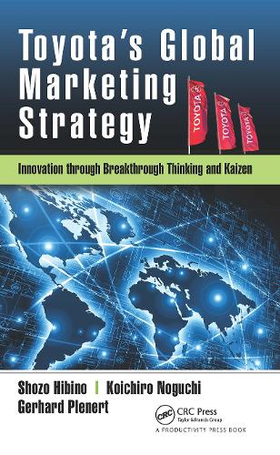Toyota's Global Marketing Strategy: Innovation through Breakthrough Thinking and Kaizen (Hardback)