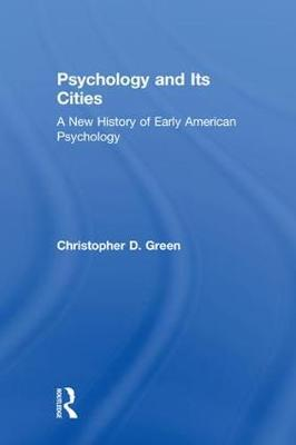Psychology and Its Cities: A New History of Early American Psychology (Hardback)