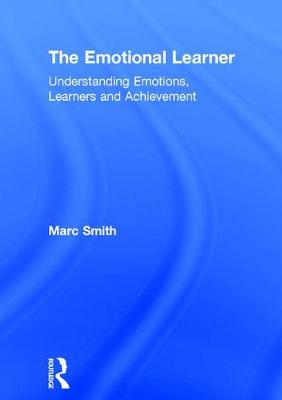 The Emotional Learner: Understanding Emotions, Learners and Achievement (Hardback)