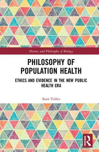 Philosophy of Population Health: Philosophy for a New Public Health Era - History and Philosophy of Biology (Hardback)
