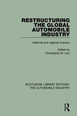 Restructuring the Global Automobile Industry - Routledge Library Editions: The Automobile Industry (Hardback)