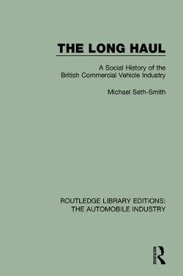The Long Haul: A Social History of the British Commercial Vehicle Industry - Routledge Library Editions: The Automobile Industry (Hardback)