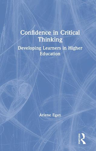 Confidence in Critical Thinking: Developing Learners in Higher Education (Hardback)