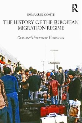 The History of the European Migration Regime: Germany's Strategic Hegemony - Routledge Studies in Modern European History (Hardback)