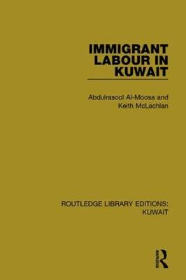 Immigrant Labour in Kuwait - Routledge Library Editions: Kuwait (Paperback)