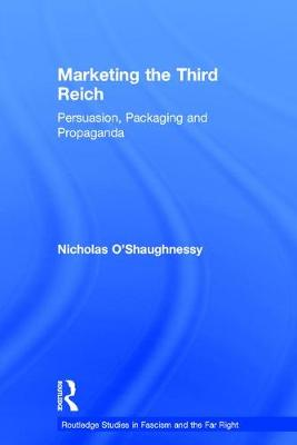 Marketing the Third Reich: Persuasion, Packaging and Propaganda - Routledge Studies in Fascism and the Far Right (Hardback)
