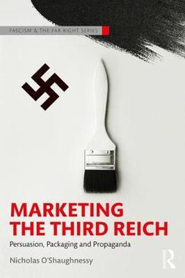 Marketing the Third Reich: Persuasion, Packaging and Propaganda - Routledge Studies in Fascism and the Far Right (Paperback)