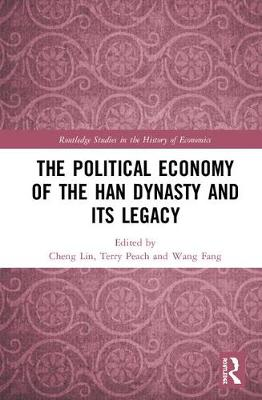 The Political Economy of the Han Dynasty and Its Legacy - Routledge Studies in the History of Economics (Hardback)