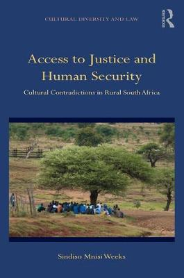 Access to Justice and Human Security: Cultural Contradictions in Rural South Africa - Cultural Diversity and Law (Hardback)