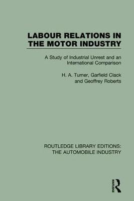 Labour Relations in the Motor Industry: A Study of Industrial Unrest and an International Comparison - Routledge Library Editions: The Automobile Industry (Hardback)