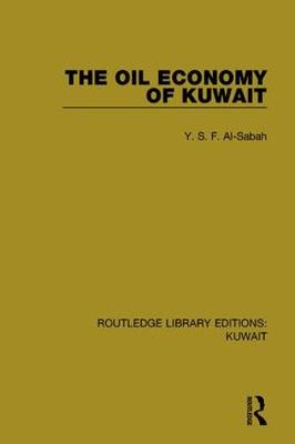 The Oil Economy of Kuwait - Routledge Library Editions: Kuwait 6 (Hardback)