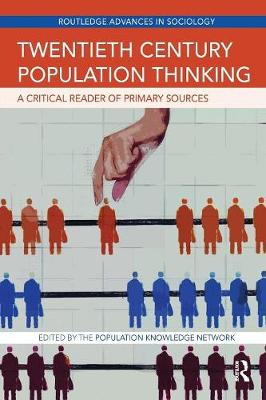 Twentieth Century Population Thinking: A Critical Reader of Primary Sources - Routledge Advances in Sociology (Paperback)